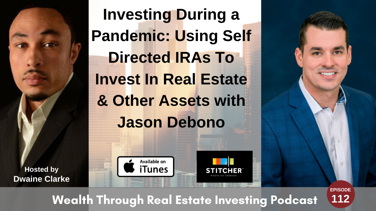 Episode 112 - Investing During a Pandemic: Using Self Directed IRAs To Invest In Real Estate & Other Assets with Jason Debono
