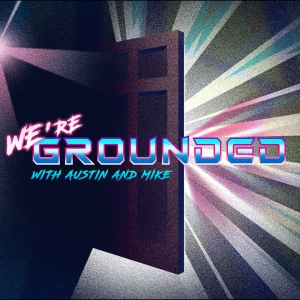 We're Grounded with Austin and Mike