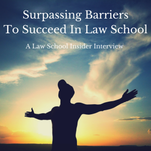 Surpassing Barriers To Succeed In Law School-EP7