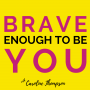 Artwork for All About the Brave Enough to Be You Podcast