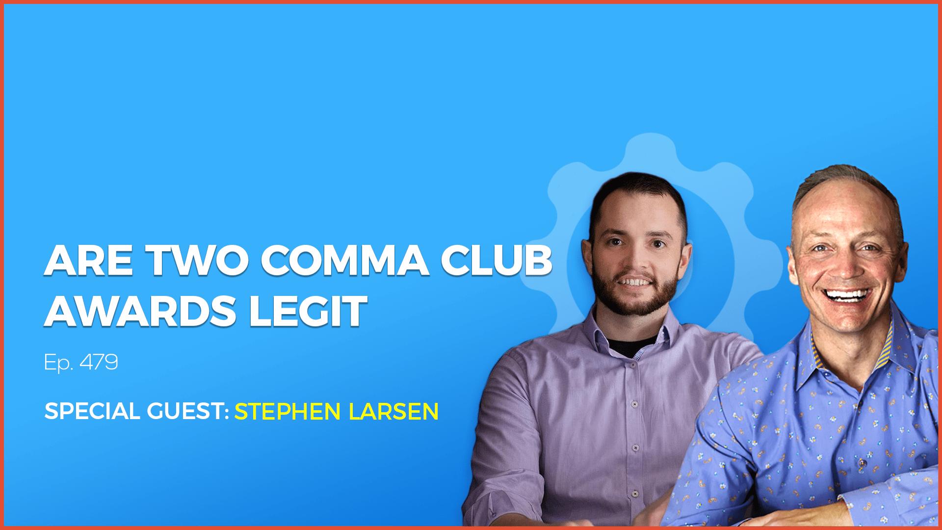 Are Two Comma Club Awards Legit? - Stephen Larsen - CFR #479