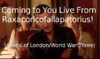 Coming to You Live From Raxacoricofallapatorius (Aliens of London/World War Three)