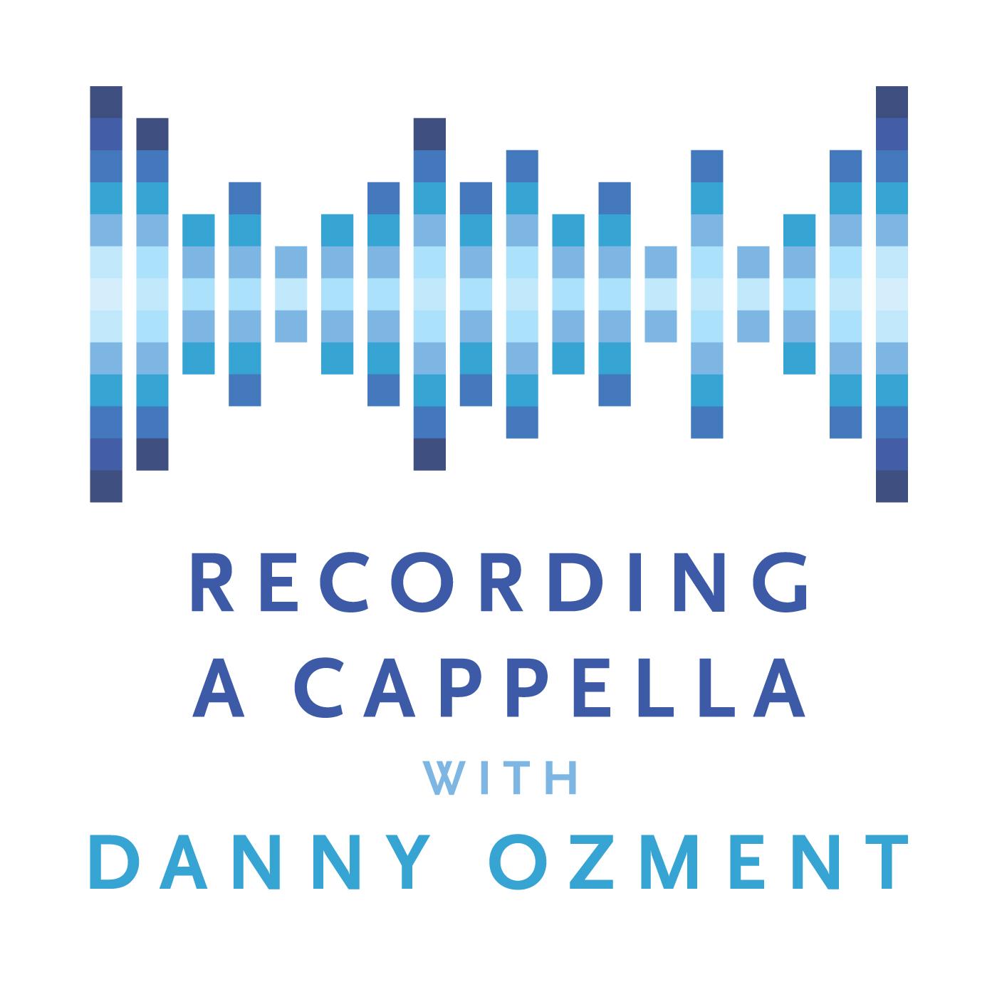 Recording A Cappella with Danny Ozment show art