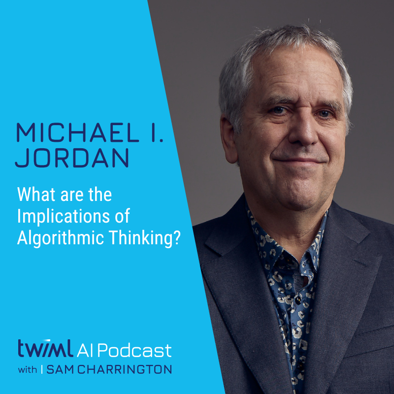 What are the Implications of Algorithmic Thinking? with Michael I. Jordan - #407 show art
