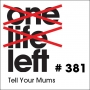 Artwork for One Life Left -- s19e08 -- #381 -- Tell Your Mums