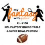 Artwork for My Fantasy Wife Podcast Ep. #180: NFL PLAYOFF ROUND TABLE