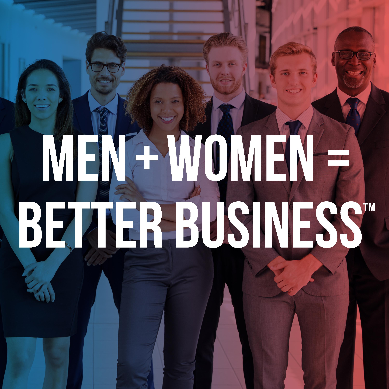 Men + Women = Better Business™ show art