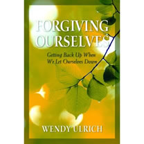 """Forgiving Ourselves, Getting Back Up When We Let Ourselves Down,"" by Wendy Ulrich"