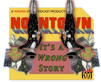 "EP031--Nountown: ""It's a Wrong Story"""