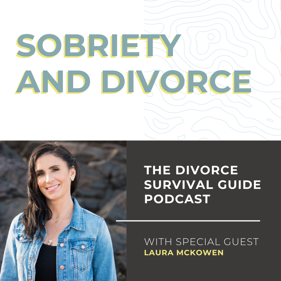 The Divorce Survival Guide Podcast - Sobriety and Divorce with Laura McKowen