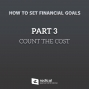 Artwork for 684-How to Set Financial Goals, Part 3: Count the Cost
