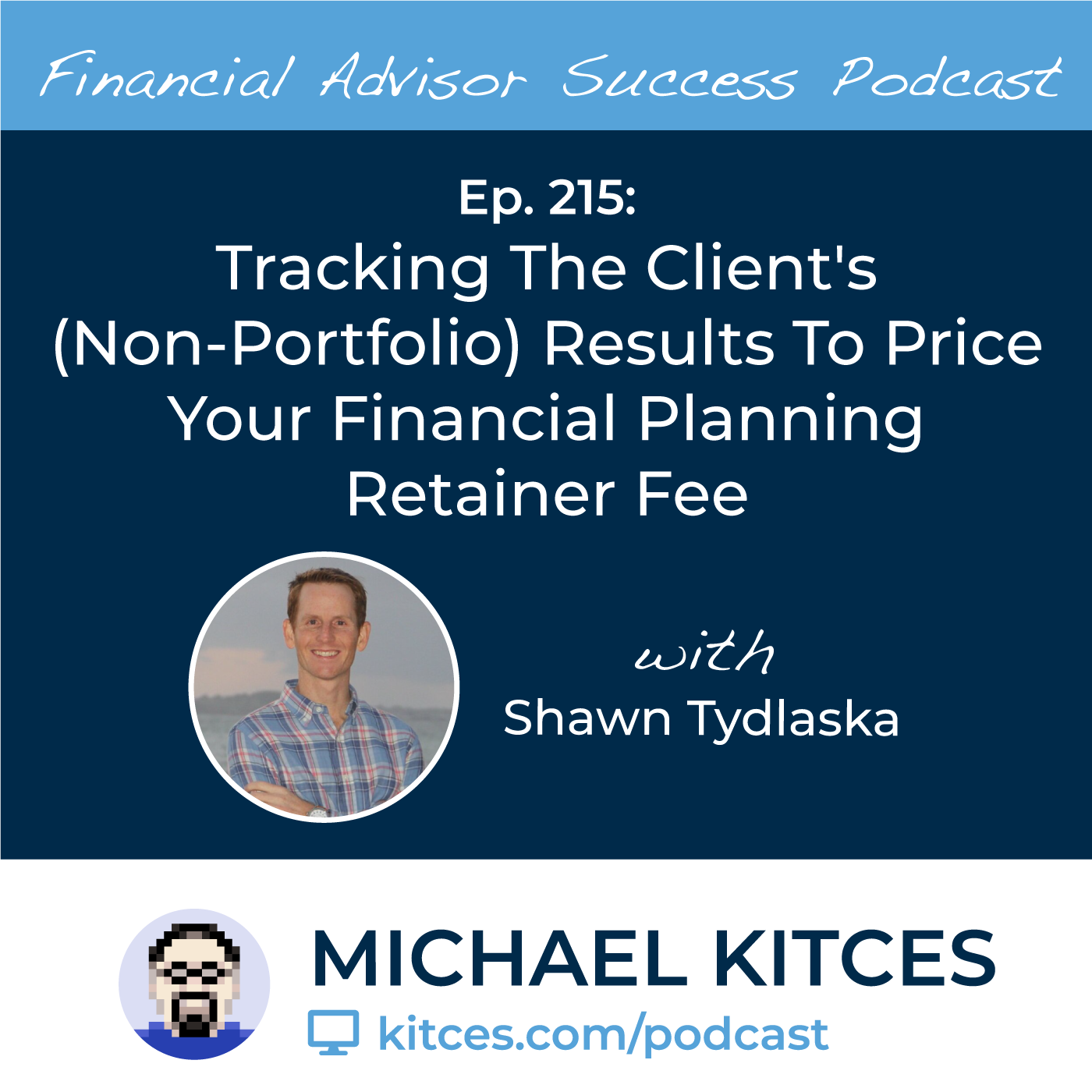 Ep 215: Tracking The Client's (Non-Portfolio) Results To Price Your Financial Planning Retainer Fee with Shawn Tydlaska