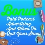 Artwork for BONUS: Paid Podcast Advertising And When To Quit Your Show