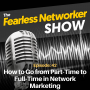 Artwork for E42: How to Go from Part-Time to Full-Time in Network Marketing