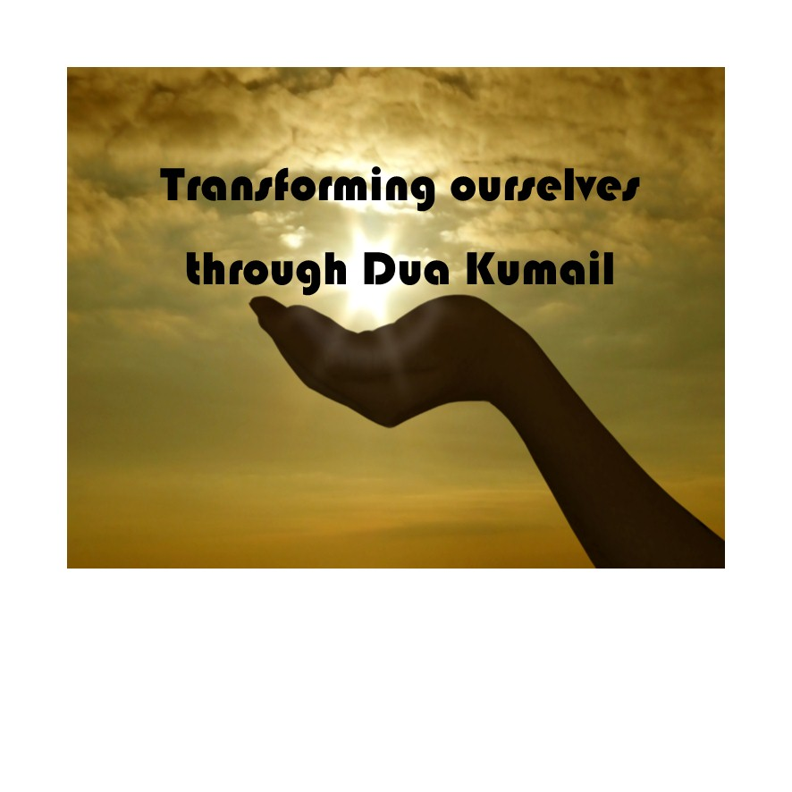 Transforming ourselves through Dua Kumayl