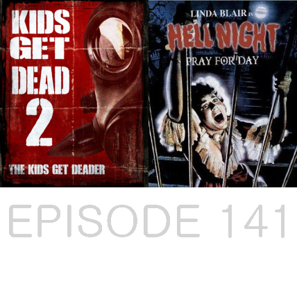 Episode 141 - Kids Get Dead 2 and Hell Night