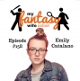 Artwork for My Fantasy Wife Ep. #158 with comedian guest EMILY CATALANO!