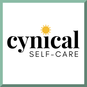 Cynical Self Care