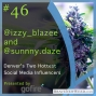 Artwork for Episode 46 - Meet @Izzy_Blazee & @Sunnny.Daze, Denver's two hottest social media influencers