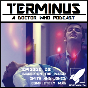 Terminus Podcast -- Episode 20 – Bigger on the Inside: Smith and Jones: Completely Mad