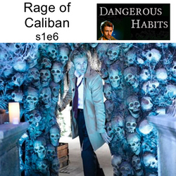 s1e6 Rage of Caliban