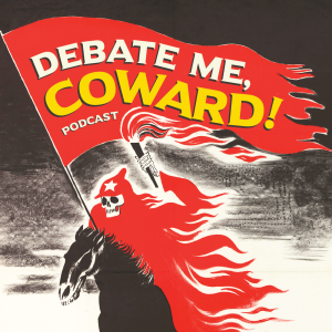 Debate Me, Coward!