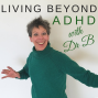 Artwork for Ask Dr B about Relationships:  My ADHD Makes All Kinds of Relationships Hard - 059