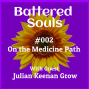 Artwork for Battered Souls #002 - On the Medicine Path with Julian Keenan Grow
