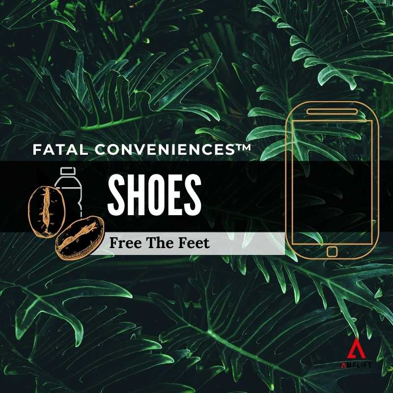 #31 Fatal Conveniences™: Shoes: Free The Feet