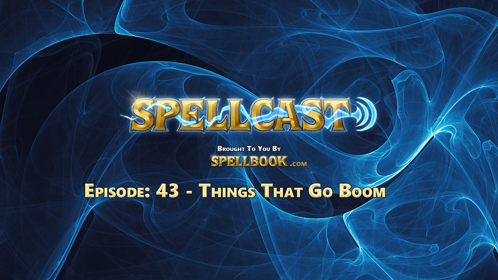 Spellcast Episode: 43 - Things That Go Boom