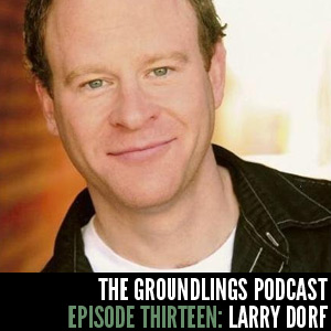 The Groundlings Podcast 13: Larry Dorf