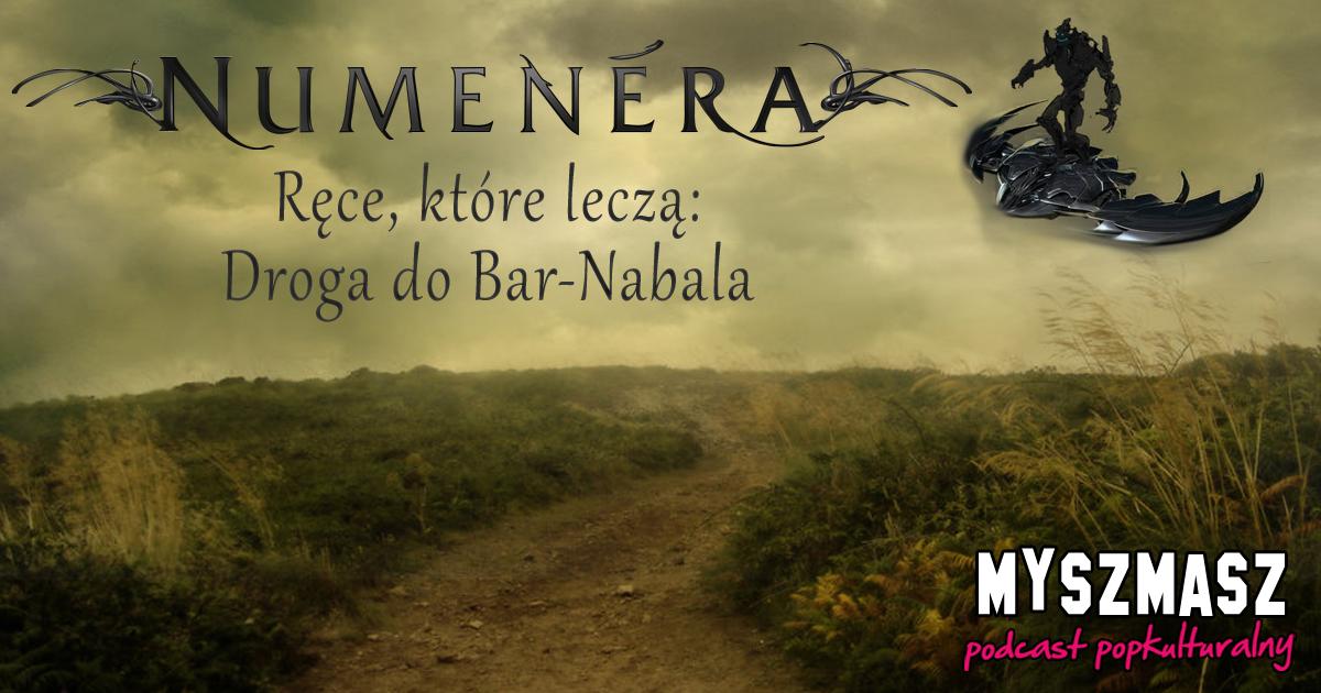 Numenera – Ręce, które leczą cz.1: Droga do Bar-Nabala