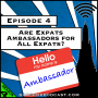 Artwork for Are Expats Ambassadors for All Expats? [Season 4, Episode 4]