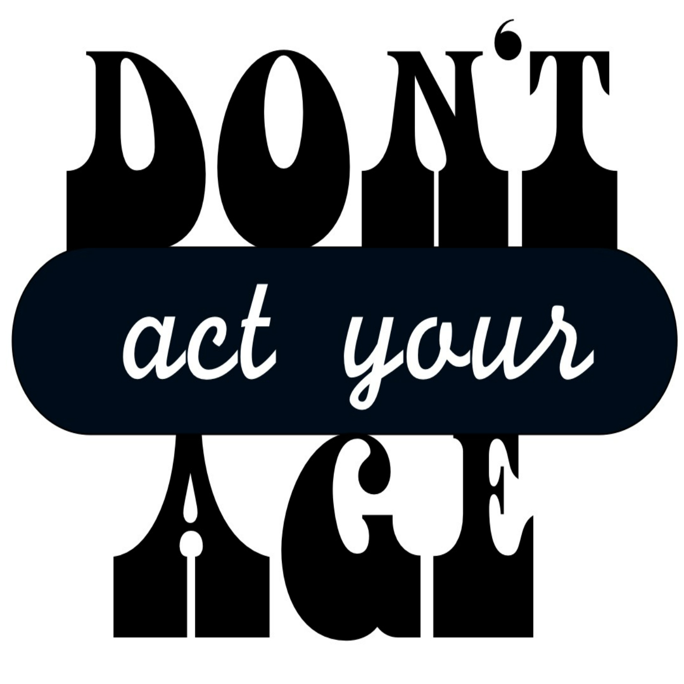 Don't Act Your Age podcast show art