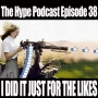 Artwork for The Hype Podcast Episode 38: I just did it for the likes.