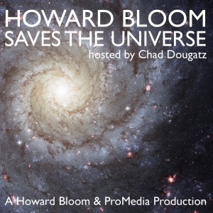 Howard Bloom Saves The Universe, hosted by Chad Dougatz