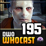 DWO WhoCast - #195 - Doctor Who Podcast