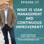 Artwork for Ep. 117: What is Lean Management and Continuous Improvement?