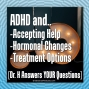 Artwork for ADHD and Accepting Help, Hormones, Meds and More