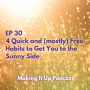 Artwork for EP 30! 4 Quick and (Mostly Free) Habits to Get You to the Sunny Side