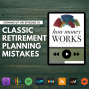 Artwork for Ep 31: Classic Retirement Planning Mistakes