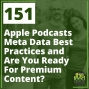 Artwork for 151 Apple Podcasts Meta Data Best Practices and Are You Ready For Premium Content?