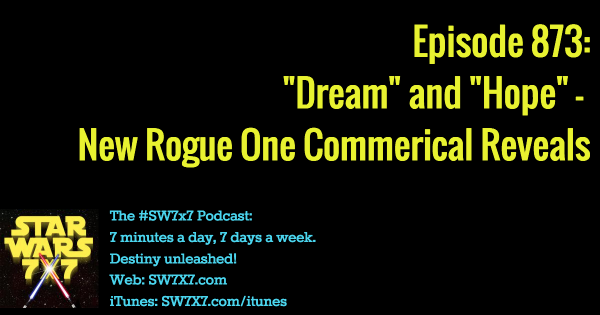 "873: ""Hope"" and ""Dream"" Rogue One TV Spots"