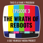 Artwork for Ep 3 - The Wrath of Reboots