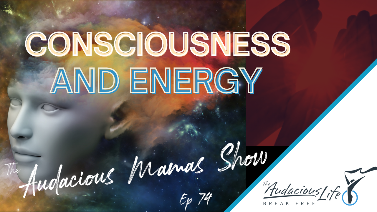 Consciousness and Energy on the Audacious Life Show
