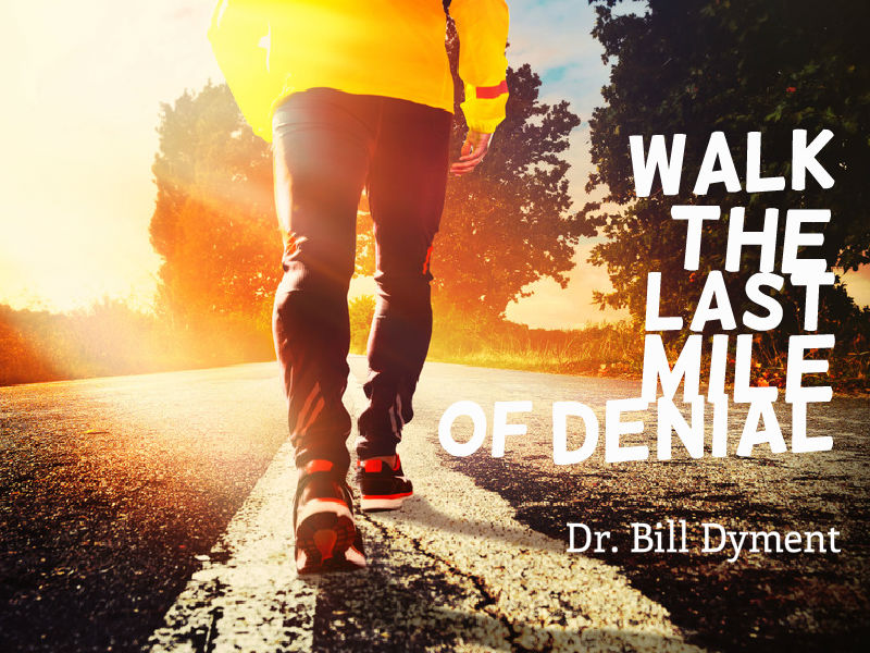"""Walk the Last Mile of Denial"" with Dr. Bill Dyment"