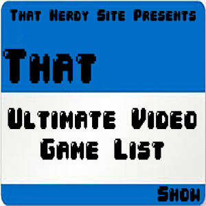That Ultimate Video Game List Show