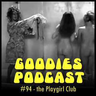 Goodies Podcast 94 - Playgirl Club