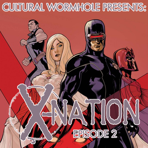 Cultural Wormhole Presents: X-Nation Episode 2