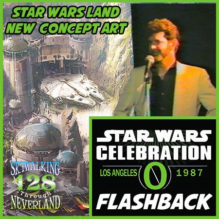 128: Star Wars Celebration 0 Flashback & Star Wars Land Concept Art